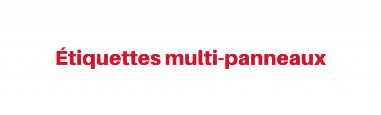 LES ÉTIQUETTES MULTI-PANNEAUX OUVRENT UN MONDE DE POSSIBILITÉS