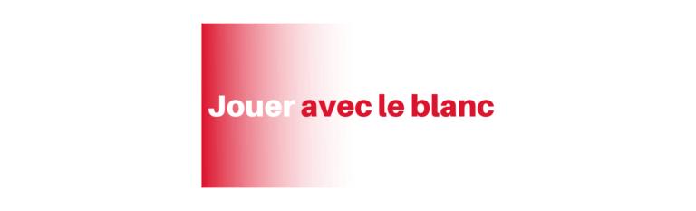 JOUER AVEC LE BLANC
